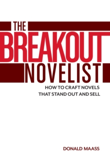 The Breakout Novelist : How to Craft Novels That Stand Out and Sell, Paperback / softback Book