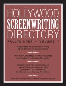 Hollywood Screenwriting Directory Fall/Winter Volume 7 : A Specialized Resource for Discovering Where & How to Sell Your Screenplay, Paperback / softback Book