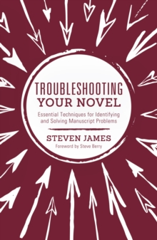 Troubleshooting Your Novel : Essential Techniques for Identifying and Solving Manuscript Problems, Paperback / softback Book