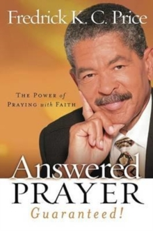 Answered Prayer Guaranteed! : The Power of Praying with Faith, Hardback Book
