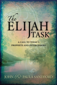 The Elijah Task : A Handbook for Prophets and Intercessors (and for Those Who Seek to Understand These Vital Ministries), Paperback / softback Book