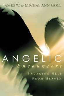 Angelic Encounters : Engaging Help from Heaven, Paperback / softback Book