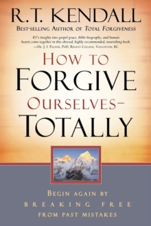 How to Forgive Ourselves - Totally : Begin Again by Breaking Free from Past Mistakes, Paperback / softback Book