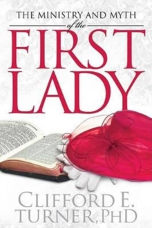 The Ministry and Myth of the First Lady, Paperback Book