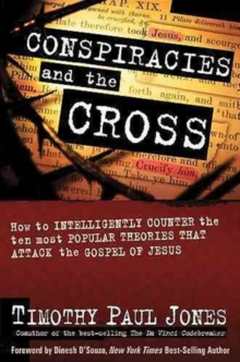 Conspiracies and the Cross : How to Intelligently Counter the Ten Most Popular Theories That attack the Gospel of Jesus, Hardback Book