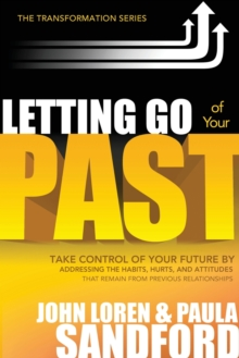 Letting Go of Your Past : Take Control of Your Future by Addressing the Habits, Hurts, and Attitudes from Previous Relationships, Paperback / softback Book