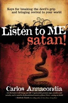 Listen to Me Satan! : Keys for Breaking the Devil's Grip and Bringing Revival to Your World, Paperback / softback Book