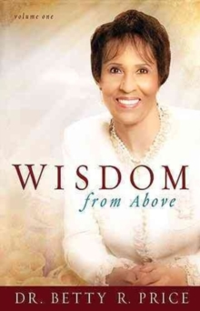 Wisdom from Above : How to Live the Prosperous Life and Have Good Success, Hardback Book