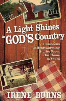 A Light Shines in God's Country : Hilarious and Heartwarming Stories from Our Home to Yours, Paperback Book