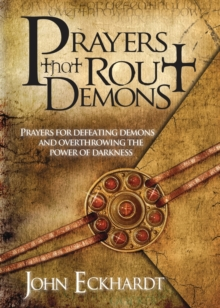 Prayers That Rout Demons : Prayers for Defeating Demons and Overthrowing the Power of Darkness, Paperback / softback Book