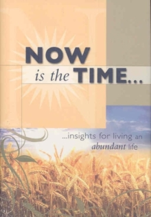 Now Is the Time : Insights for Living an Abundant Life., Hardback Book