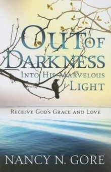 Out of Darkness Into His Marvelous Light : Receive God's Grace and Love, Paperback Book