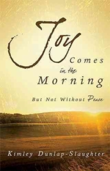 Joy Comes in the Morning : But Not Without Peace, Paperback Book