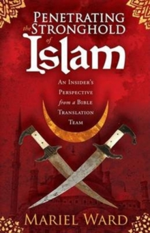 Penetrating the Stronghold of Islam : An Insider's Perspective from a Bible Translation Team, Paperback / softback Book