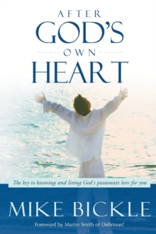 After God's Own Heart : The Key to Knowing and Living God's Passionate Love for You, Paperback Book