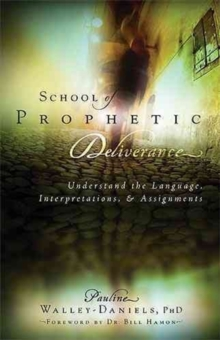 School of Prophetic Deliverance : Understand the Language, Interpretations and Assignments, Paperback / softback Book
