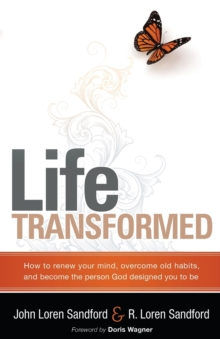 Life Transformed : How to Renew Your Mind, Overcome Old Habits, and Become the Person God Designed You to Be, Paperback / softback Book