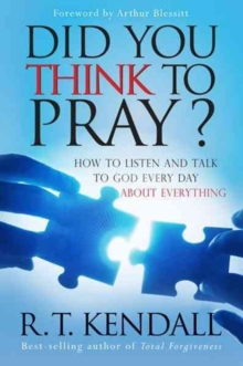 Did You Think to Pray? : How to Listen and Talk to God Every Day about Everything, Paperback / softback Book