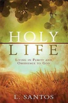 Holy Life : Living in Purity and Obedience to God, Paperback Book