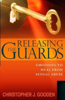 Releasing the Guards : Choosing to Heal from Sexual Abuse, Hardback Book