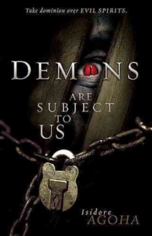 Demons Are Subject to Us : Take Dominion Over Evil Spirits, Hardback Book