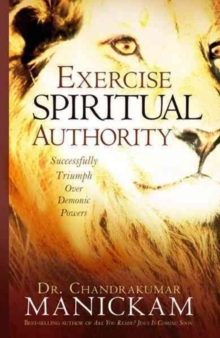 Exercise Spiritual Authority : Successfully Triumph Over Demonic Powers, Paperback Book