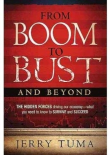 From Boom to Bust and Beyond : The Hidden Forces Driving Our Economy - What You Need to Know to Survive and Succeed, Paperback / softback Book