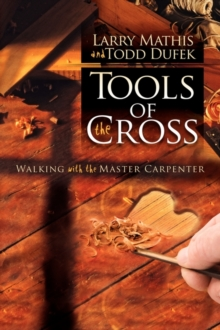 Tools Of The Cross : Walking with the Master Carpenter, EPUB eBook