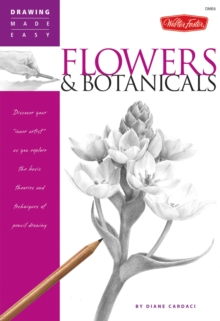 Flowers & Botanicals : Discover Your Inner Artist' as You Explore the Basic Theories and Techniques of Pencil Drawing, Paperback / softback Book