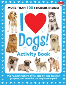I Love Dogs! Activity Book : Pup-Tacular Stickers, Trivia, Step-by-step Drawing Projects, and More for the Dog Lover in You!, Paperback Book