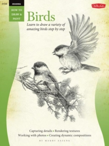 Drawing: Birds (How to Draw and Paint) : Learn to Draw a Variety of Amazing Birds Step by Step, Paperback / softback Book
