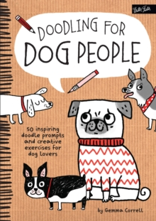 Doodling for Dog People : 50 Inspiring Doodle Prompts and Creative Exercises for Dog Lovers, Paperback / softback Book