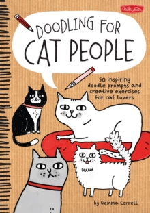 Doodling for Cat People : 50 Inspiring Doodle Prompts and Creative Exercises for Cat Lovers, Paperback / softback Book