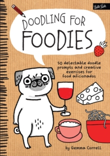 Doodling for Foodies : 50 Delectable Doodle Prompts and Creative Exercises for Food Aficionados, Paperback Book