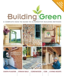 Building Green, New Edition : A Complete How-To Guide to Alternative Building Methods Earth Plaster * Straw Bale * Cordwood * Cob * Living Roofs, Paperback Book