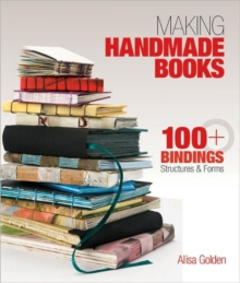 Making Handmade Books : 100+ Bindings, Structures & Forms, Paperback Book