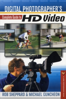 Digital Photographer's Complete Guide to HD Video, Paperback / softback Book