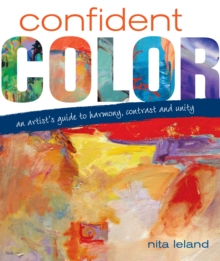 Confident Color : An Artist's Guide to Harmony, Contrast and Unity, Hardback Book
