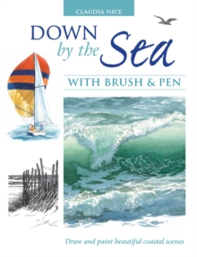 Down by the Sea with Brush and Pen : Draw and Paint Beautiful Coastal Scenes, Hardback Book