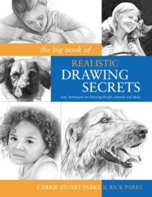 The Big Book of Realistic Drawing Secrets : Easy Techniques for Drawing People, Animals, Flowers and Nature, Paperback Book