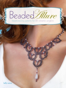 Beaded Allure : Beadweaving Patterns for 25 Romantic Projects, Paperback Book