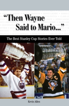 """Then Wayne Said to Mario. . ."" : The Best Stanley Cup Stories Ever Told, Mixed media product Book"