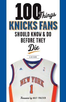 100 Things Knicks Fans Should Know & Do Before They Die, Paperback / softback Book