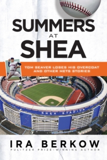 Summers at Shea : Tom Seaver Loses His Overcoat and Other Mets Stories, Paperback / softback Book