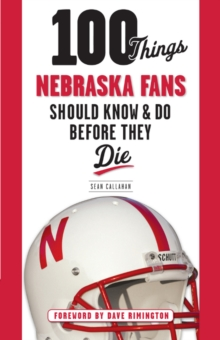 100 Things Nebraska Fans Should Know & Do Before They Die, Paperback / softback Book