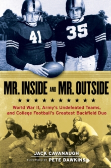 Mr. Inside and Mr. Outside : World War II, Army's Undefeated Teams, and College Football's Greatest Backfield Duo, Hardback Book