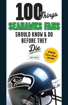 100 Things Seahawks Fans Should Know & Do Before They Die, Paperback / softback Book