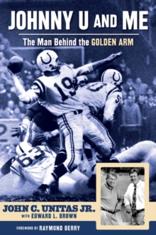 Johnny U and Me : The Man Behind the Golden Arm, Hardback Book