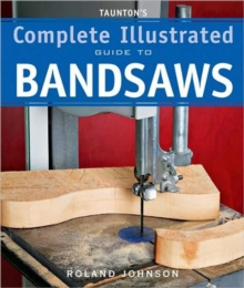 Taunton's Complete Illus. Guide to Bandsaws, Paperback / softback Book
