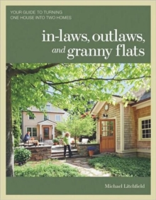 In-laws, Outlaws, and Granny Flats : Your Guide to Turning One House into Two Homes, Paperback / softback Book